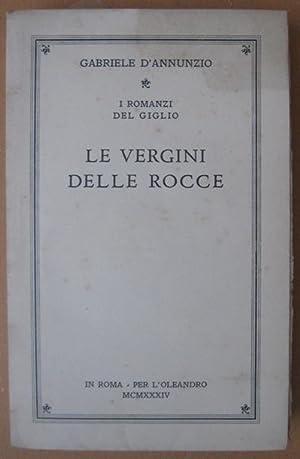 Le vergini delle rocce, Roma, L'Oleandro, 1934: D'ANNUNZIO GABRIELE (Pescara