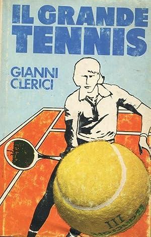 IL GRANDE TENNIS (con 60 illustrazioni nel: Clerici Gianni