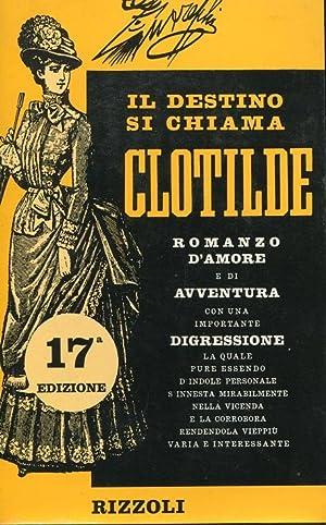 IL DESTINO SI CHIAMA CLOTILDE, romanzo d'amore: Guareschi Giovannino (1908-1968)