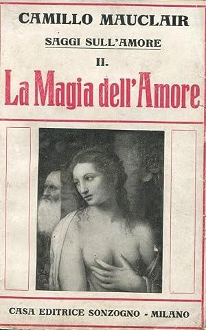 LA MAGIA DELL'AMORE (saggi sull'amore II), Milano: Mauclair Camillo