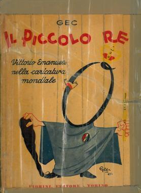 IL PICCOLO RE (Vittorio Emanuele nella caricatura: Gianeri Enrico (GEC)