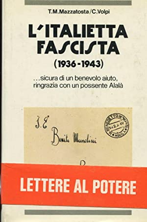 L'ITALIETTA FASCISTA (lettere al potere 1936-1943), Bologna,: Volpi Claudio, Mazzatosta
