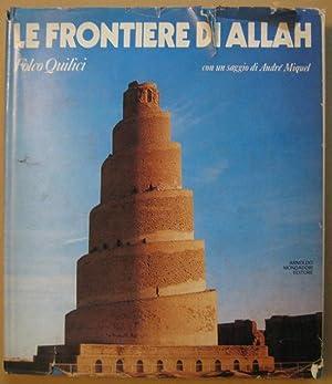 LE FRONTIERE DI ALLAH - L'ISLAM, Milano,: Quilici Folco