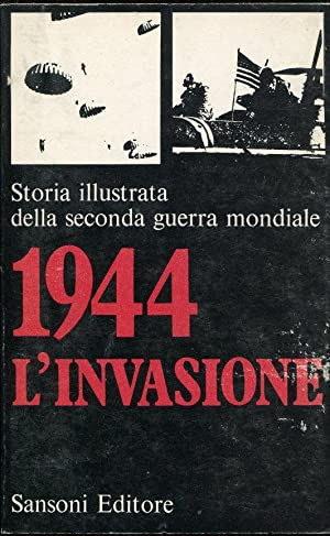 STORIA ILLUSTRATA DELLA SECONDA GUERRA MONDIALE. VOLUME 08 (l'invasione -1944), Firenze, Sansoni,...