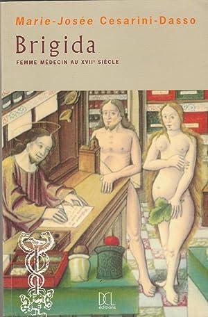 Brigida, femme médecin au XVIIe siècle.: CESARINI-DASSO (Marie- Josée).