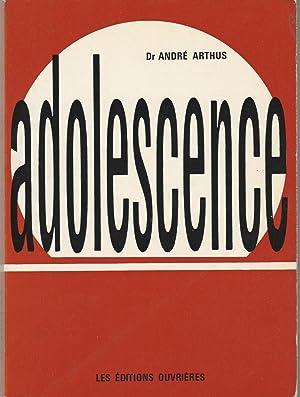 Adolescence.: ARTHUS (Dr André).