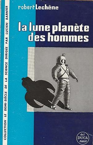 La lune planète des hommes.: LECHENE (Robert).