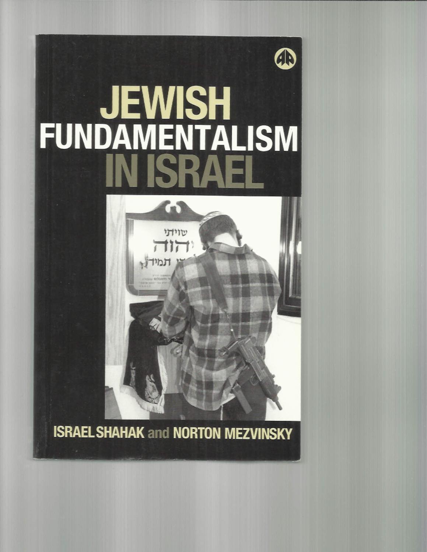 JEWISH FUNDAMENTALISM IN ISRAEL.: Shahak, Israel & Norton Mezvinsky ...