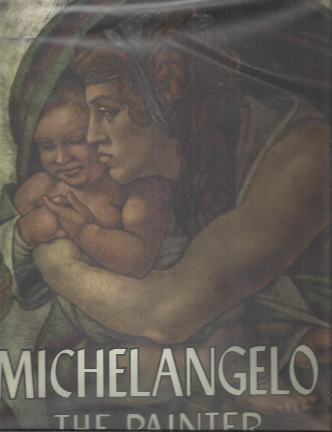 michelangelo the painter with 109 illustration including 95 in full color