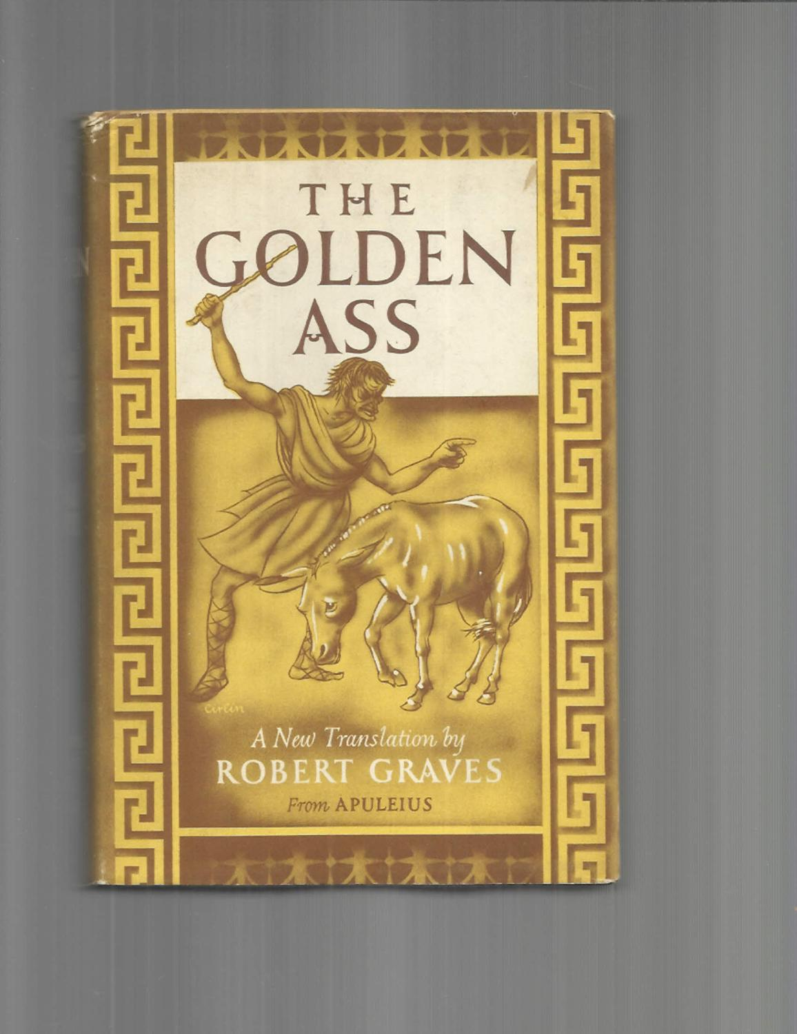 THE GOLDEN ASS ~ The Transformations Of Lucius Otherwise Known As THE GOLDEN ASS: A New Translation By Robert Graves From Apuleius. Lucius Apuleius &