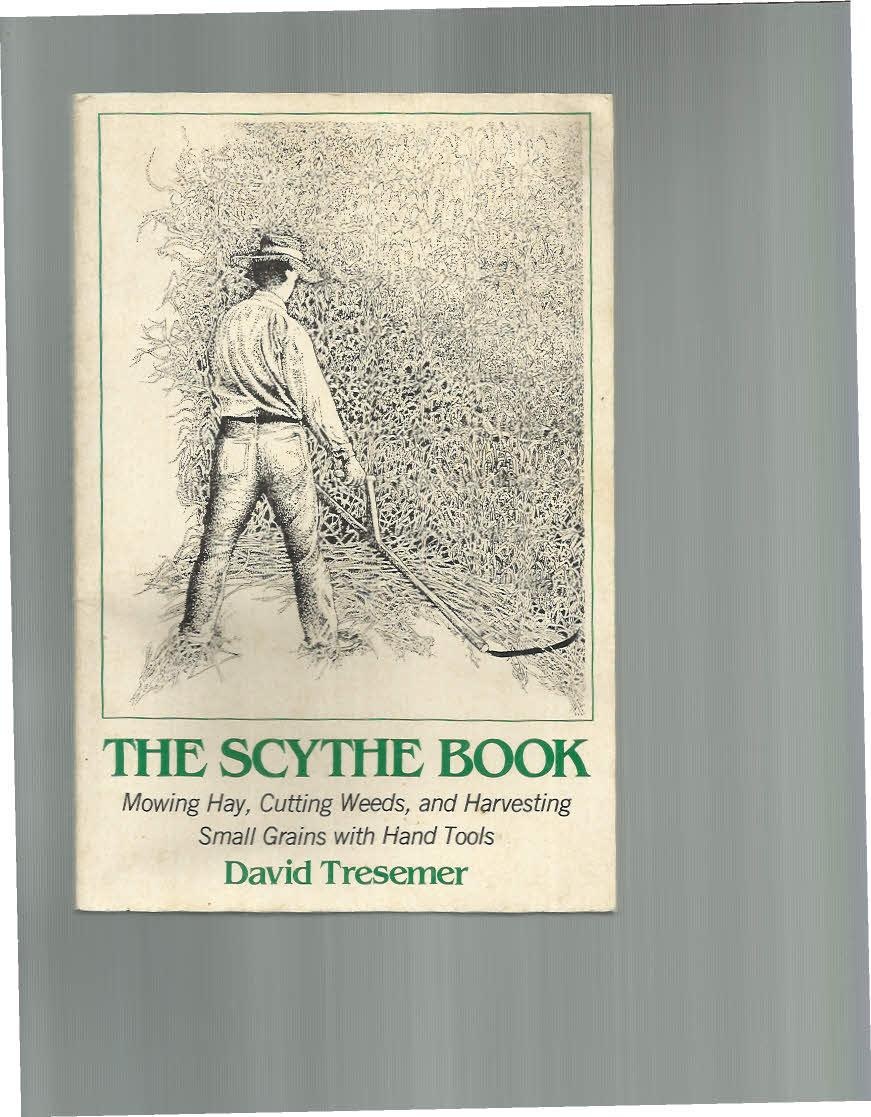 The Scythe Book Mowing Hay Cutting Weeds And Harvesting Small Grains With Hand