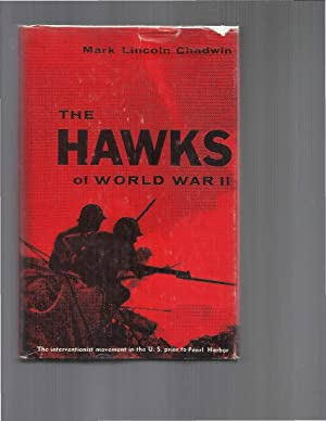 THE HAWKS OF WORLD WAR II: The Interventionist Movement In The U.S. Prior To Pearl Harbor.: Chadwin...