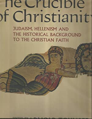 THE CRUCIBLE OF CHRISTIANITY: Judaism, Hellenism And The Historical Background To The Christian ...