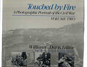TOUCHED BY FIRE. A Photographic History Of The Civil War. Set Of Two (2)Volumes.: Davis, William C....