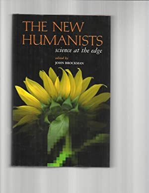 THE NEW HUMANISTS: Science At The Edge.: Brockman, John (Edited