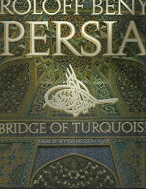 PERSIA: BRIDGE OF TURQUOISE. Designed & Photographed By Roloff Beny. Essay And Anthology By ...