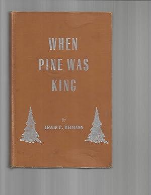 WHEN PINE WAS KING.: Reimann,Lewis C.