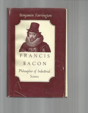 FRANCIS BACON, Philosopher Of Industrial Science.: Farrington, Benjamin