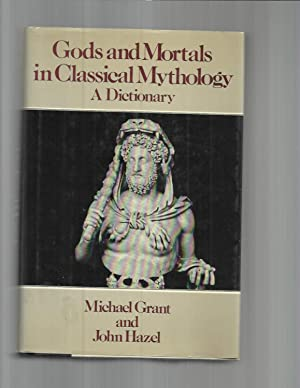 GODS AND MORTAL IN CLASSICAL MYTHOLOGY: A: Grant, Michael &