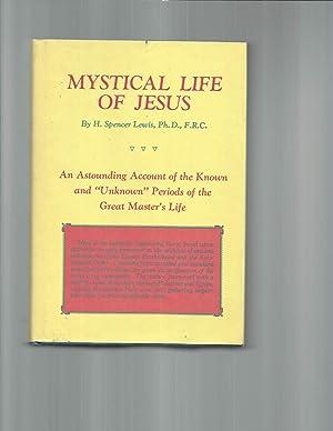 MYSTICAL LIFE OF JESUS: An Astounding Account: Lewis, H. Spencer,