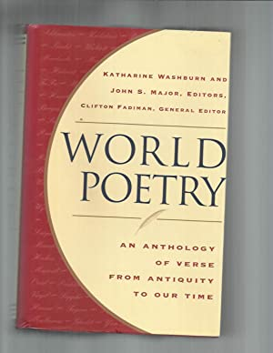 WORLD POETRY: AN ANTHOLOGY OF VERSE FROM ANTIQUITY TO OUR TIME.: Katherine Washburn And John S. ...