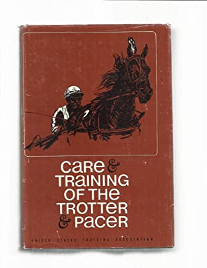 CARE AND TRAINING OF THE TROTTER &: Harrison, James C.