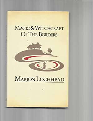 MAGIC & WITCHCRAFT OF THE BORDERS. With: Lochhead, Marion