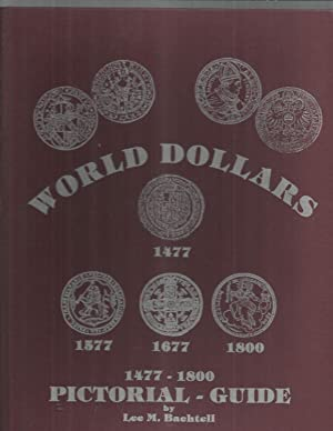 WORLD DOLLARS. 1477~1800. PICTORIAL GUIDE: Bachtell, Lee M.