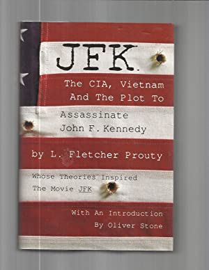JFK: The CIA, Vietnam And The Plot To Assassinate John F. Kennedy, By L. Fletcher Prouty, Whose ...