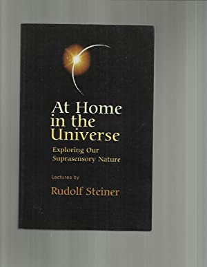 AT HOME IN THE UNIVERSE: Exploring Our: Steiner, Rudolf