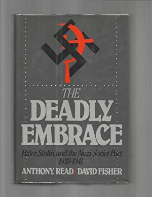 THE DEADLY EMBRACE: Hitler, Stalin, And The: Read, Anthony &