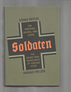 SOLDATEN: On Fighting, Killing, And Dying. The: Neitzel, Sonke &