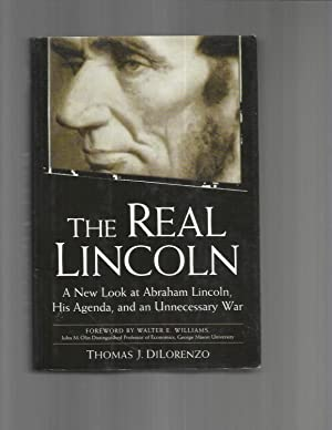 THE REAL LINCOLN: A New Look At Abrahma Lincoln, His Agenda, And An Unneccessary War. Forword By ...