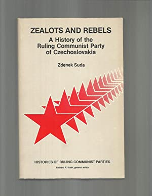 ZEALOTS AND REBELS: A History Of The Ruling Communist Pary Of Czechoslovakia