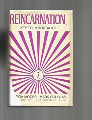 REINCARNATION, Key To Immortality. Foreword By Hans: Moore, Marcia &