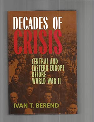 DECADES OF CRISIS: Central And Eastern Europe Before World War II.