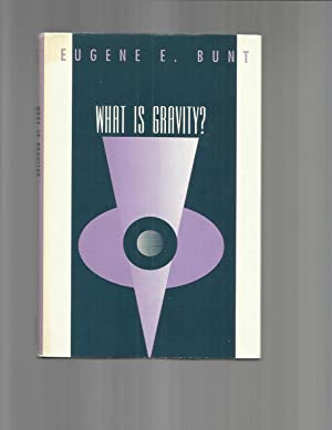 WHAT IS GRAVITY?: Bunt, Eugene E.