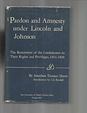 PARDON AND AMNESTY UNDER LINCOLN AND JOHNSON: The Restoration Of The Confederates To Their Rights...