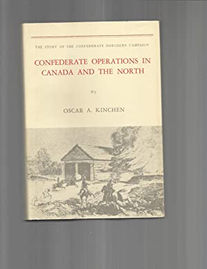 CONFEDERATE OPERATIONS IN CANADA AND THE NORTH: The Story Of The Confederate Northern Campaign. A...