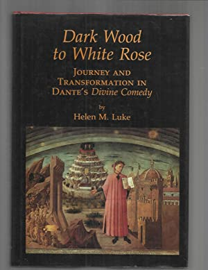 DARK WOOD TO WHITE ROSE: Journey And Transformation In Dante's Divine Comedy. Illustrated Edition.