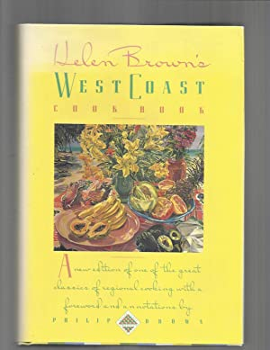 HELEN BROWN'S WEST COAST COOK BOOK : A New Edition Of One Of The Great Classics Of Regional Cooki...