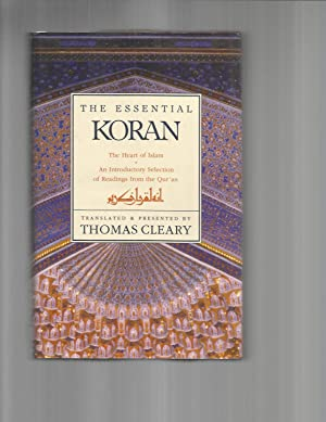 THE ESSENTIAL KORAN. The Heart Of Islam.: Cleary, Thomas (Translated