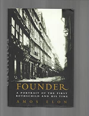 FOUNDER; A Portrait of the First Rothschild and his Time.