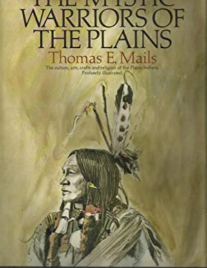 MYSTIC WARRIORS OF THE PLAINS: The Culture,: Mails,Thomas