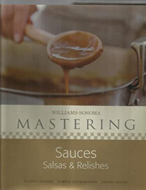 WILLIAMS~SONOMA MASTERING SAUCES, SALSAS & RELISHES ~ Classic Recipes. Simple Instructions. Exper...