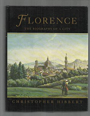 FLORENCE: The Biography Of A City: Hibbert, Christopher