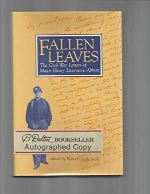 FALLEN LEAVES: The Civil War Letters Of Major Henry Livermore Abbott ~SIGNED COPY~