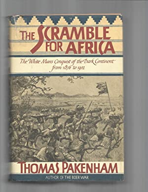 THE SCRAMBLE FOR AFRICA: The White Man?s Conquest Of The Dark Continent From 1876 To 1912.