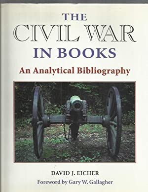 THE CIVIL WAR IN BOOKS: An Analytical Bibliography. Foreword By Gary W. Gallagher