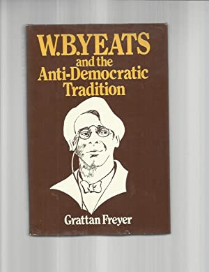 W.B. YEATS AND THE ANTI~DEMOCRATIC TRADITION: Freyer, Grattan
